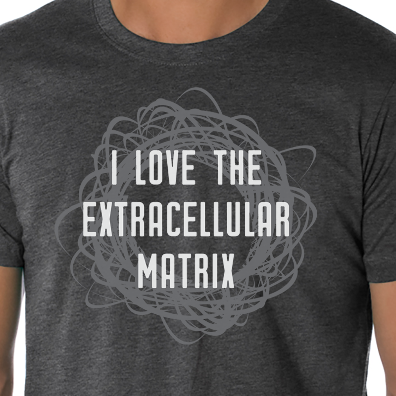 I love the extracellular matrix tshirt