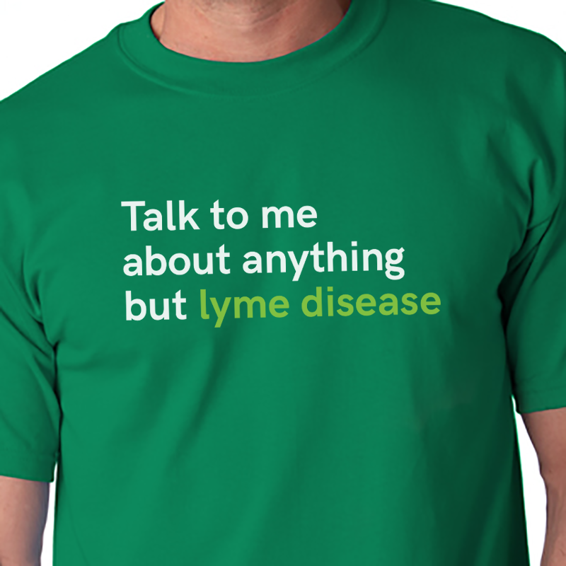 Talk to me about anything but Lyme disease tshirt