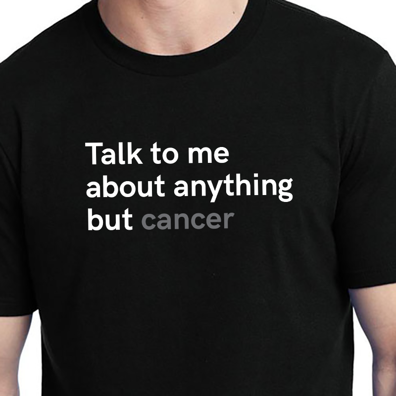 Talk to me about anything but cancer tshirt